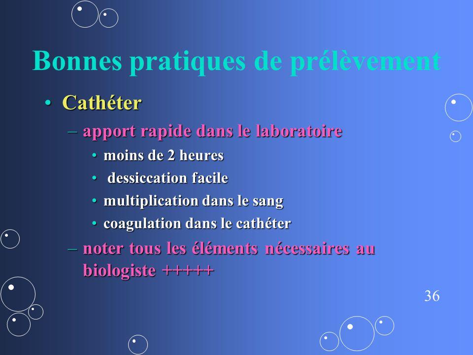 36 Bonnes pratiques de prélèvement CathéterCathéter –apport rapide dans le laboratoire moins de 2 heuresmoins de 2 heures dessiccation facile dessicca