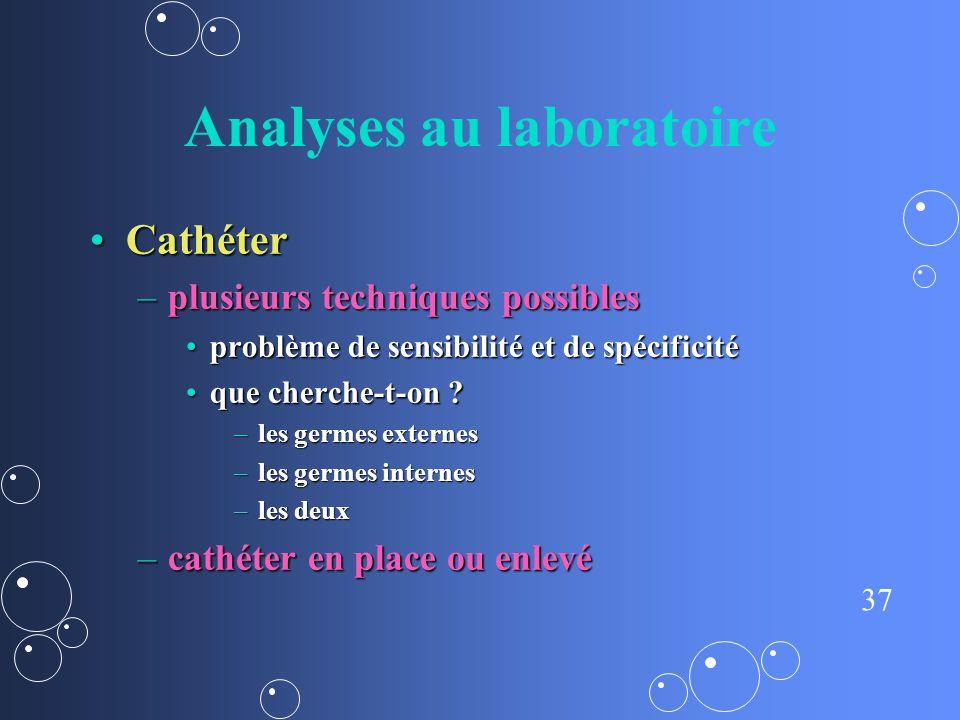 37 Analyses au laboratoire CathéterCathéter –plusieurs techniques possibles problème de sensibilité et de spécificitéproblème de sensibilité et de spé