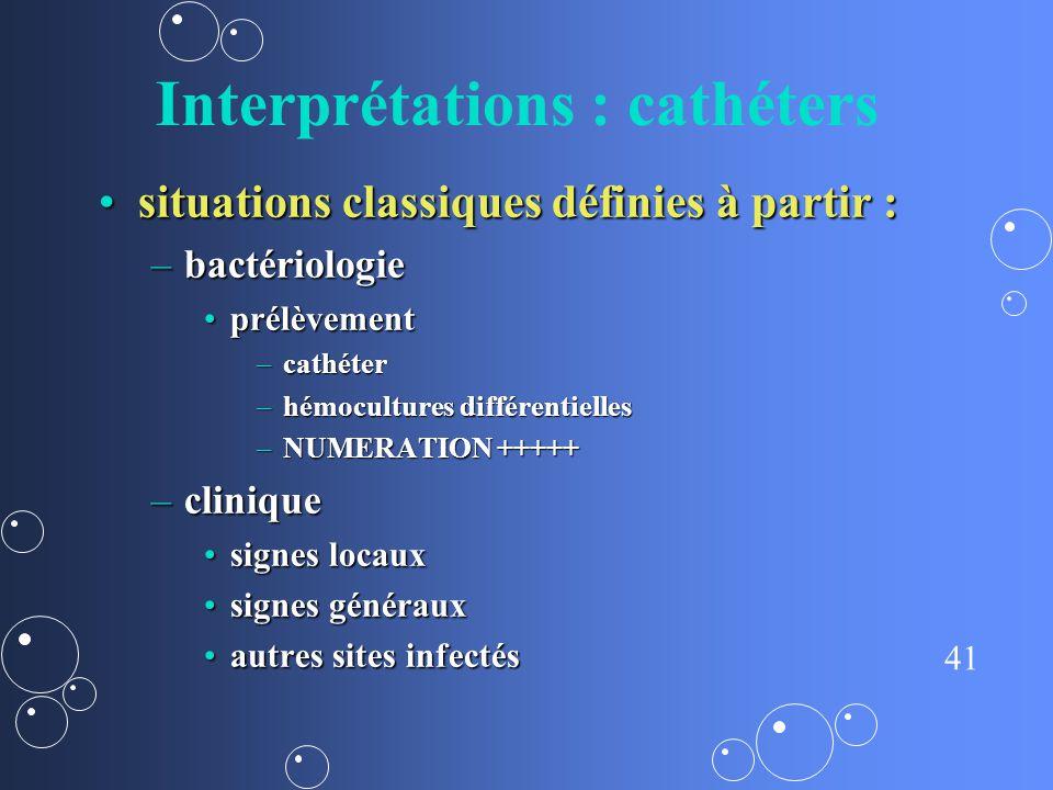 41 Interprétations : cathéters situations classiques définies à partir :situations classiques définies à partir : –bactériologie prélèvementprélèvemen