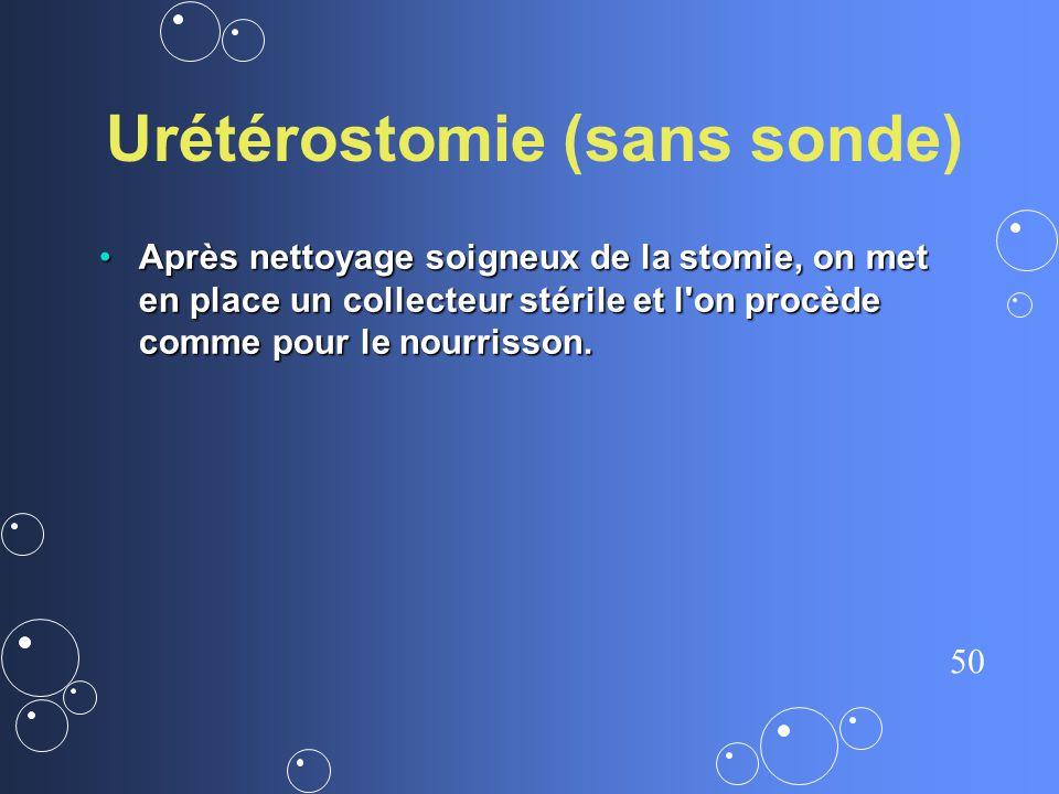 50 Urétérostomie (sans sonde) Après nettoyage soigneux de la stomie, on met en place un collecteur stérile et l'on procède comme pour le nourrisson. A