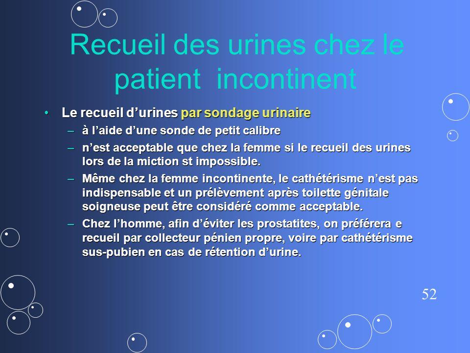 52 Recueil des urines chez le patient incontinent Le recueil durines par sondage urinaire Le recueil durines par sondage urinaire – à laide dune sonde