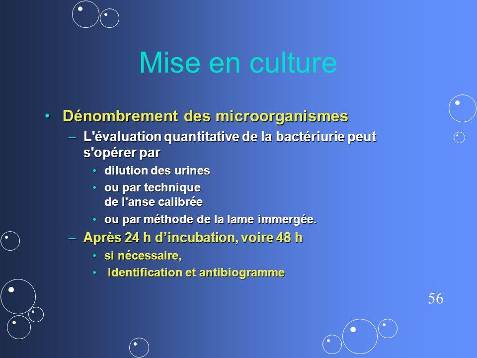 56 Mise en culture Dénombrement des microorganismes Dénombrement des microorganismes – L'évaluation quantitative de la bactériurie peut s'opérer par d