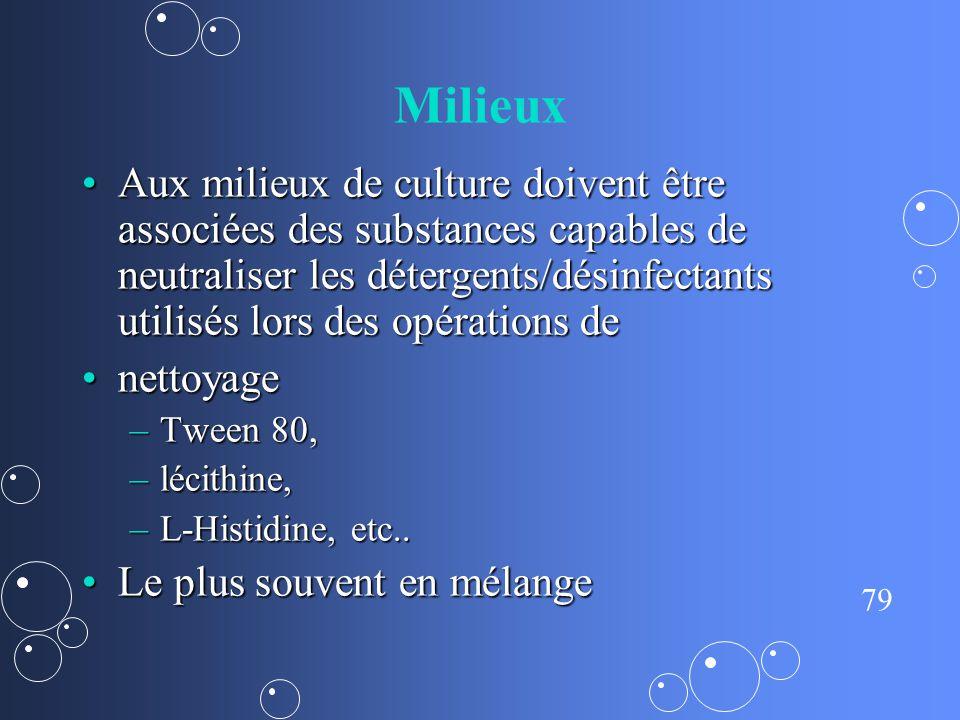 79 Milieux Aux milieux de culture doivent être associées des substances capables de neutraliser les détergents/désinfectants utilisés lors des opérati