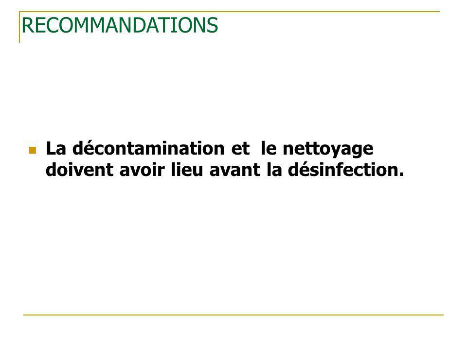 La décontamination et le nettoyage doivent avoir lieu avant la désinfection. RECOMMANDATIONS