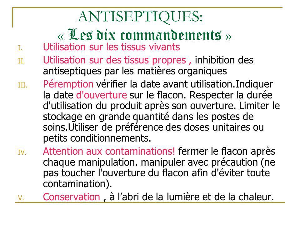 ANTISEPTIQUES: « Les dix commandements » I. Utilisation sur les tissus vivants II. Utilisation sur des tissus propres, inhibition des antiseptiques pa