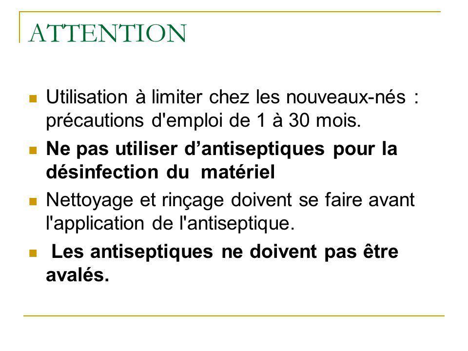 ATTENTION Utilisation à limiter chez les nouveaux-nés : précautions d'emploi de 1 à 30 mois. Ne pas utiliser dantiseptiques pour la désinfection du ma