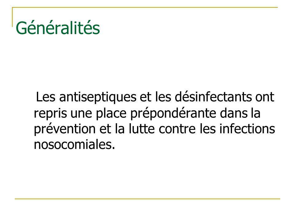 Généralités Les antiseptiques et les désinfectants ont repris une place prépondérante dans la prévention et la lutte contre les infections nosocomiale