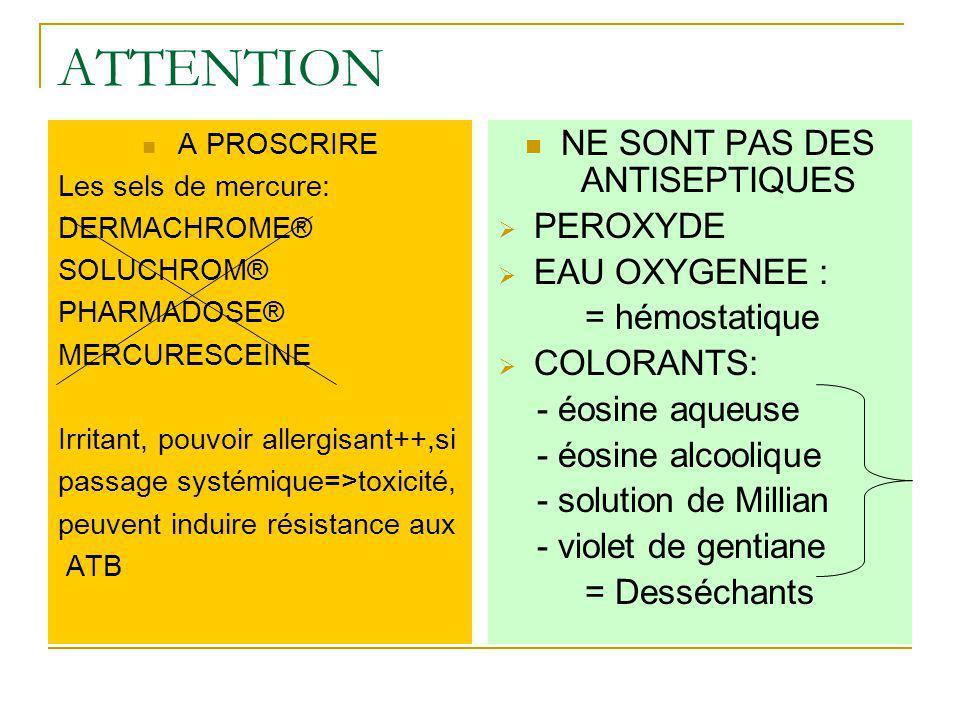 ATTENTION A PROSCRIRE Les sels de mercure: DERMACHROME® SOLUCHROM® PHARMADOSE® MERCURESCEINE Irritant, pouvoir allergisant++,si passage systémique=>to