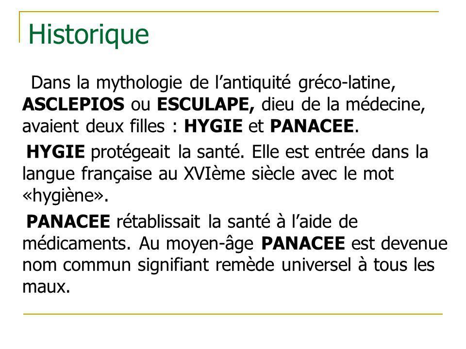 Historique Dans la mythologie de lantiquité gréco-latine, ASCLEPIOS ou ESCULAPE, dieu de la médecine, avaient deux filles : HYGIE et PANACEE. HYGIE pr