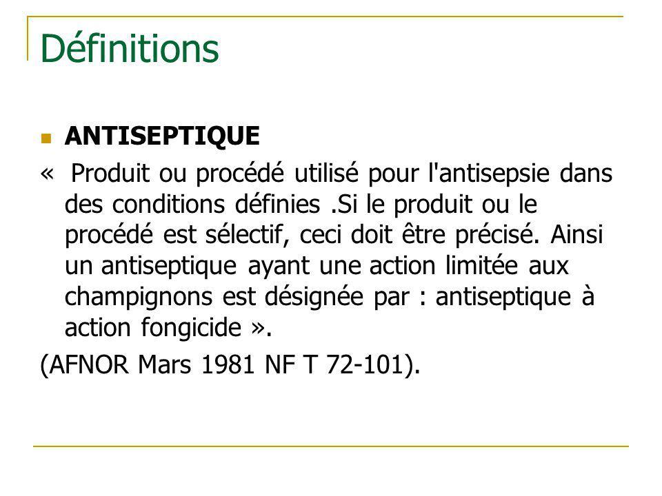 Définitions Pharmacopée française X°ed.: Les antiseptiques sont « des préparations ayant la propriété d éliminer ou de tuer les microorganismes ou d inactiver les virus sur des tissus vivants (peau saine, muqueuses, plaies) (…) »