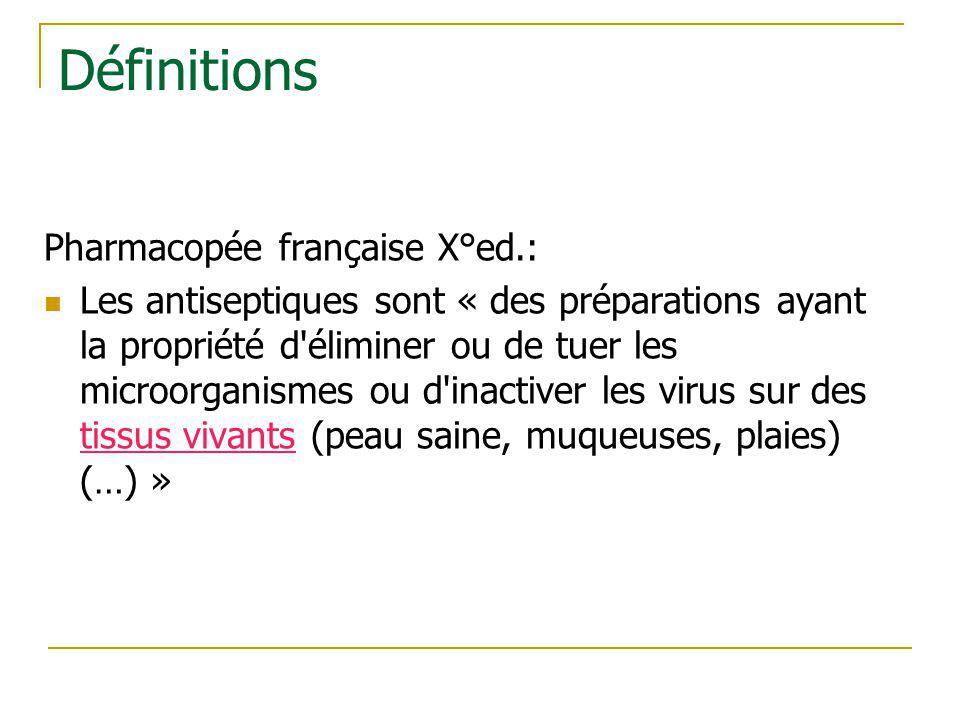 Définitions Pharmacopée française X°ed.: Les antiseptiques sont « des préparations ayant la propriété d'éliminer ou de tuer les microorganismes ou d'i