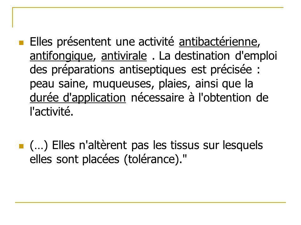 Elles présentent une activité antibactérienne, antifongique, antivirale. La destination d'emploi des préparations antiseptiques est précisée : peau sa