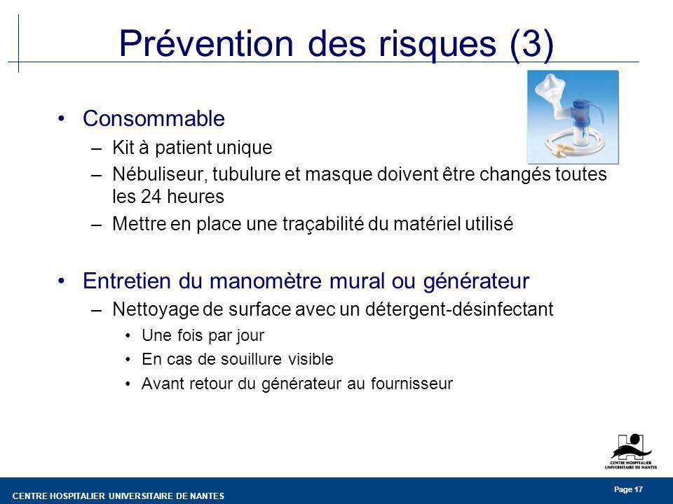 CENTRE HOSPITALIER UNIVERSITAIRE DE NANTES Page 17 Prévention des risques (3) Consommable –Kit à patient unique –Nébuliseur, tubulure et masque doiven