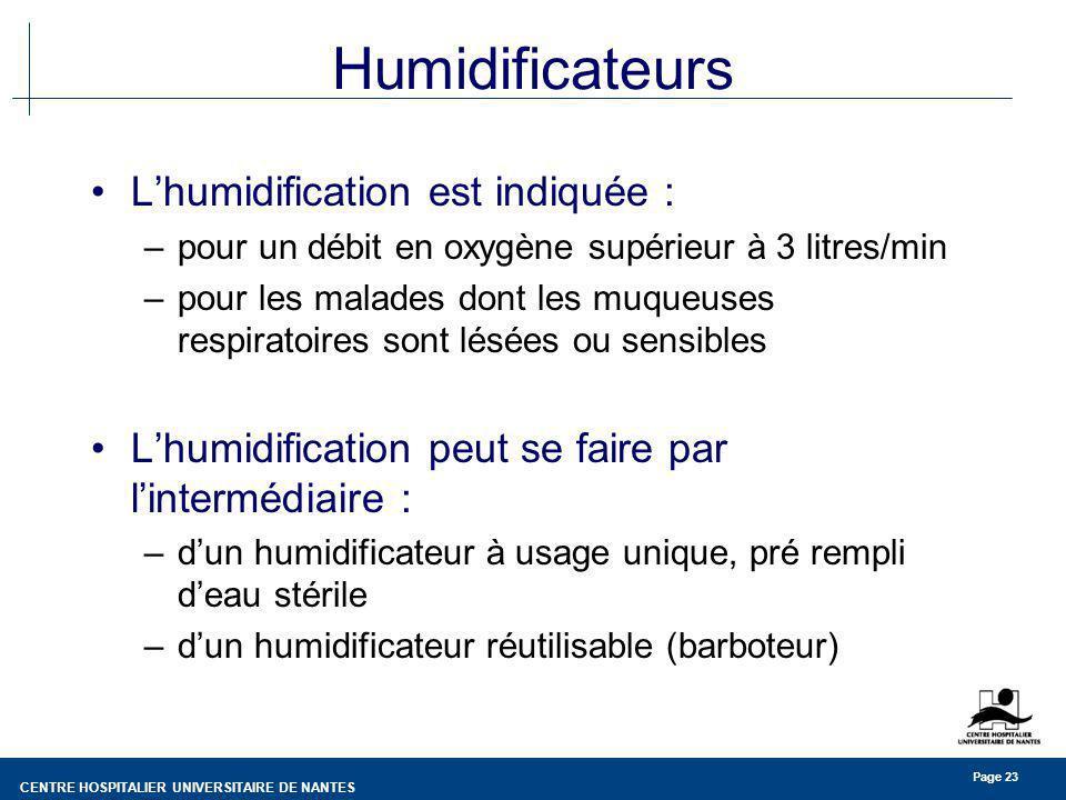CENTRE HOSPITALIER UNIVERSITAIRE DE NANTES Page 23 Humidificateurs Lhumidification est indiquée : –pour un débit en oxygène supérieur à 3 litres/min –