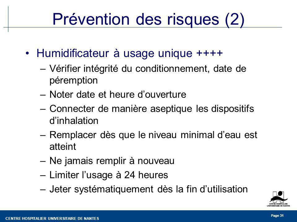 CENTRE HOSPITALIER UNIVERSITAIRE DE NANTES Page 31 Prévention des risques (2) Humidificateur à usage unique ++++ –Vérifier intégrité du conditionnemen