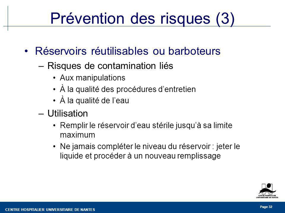 CENTRE HOSPITALIER UNIVERSITAIRE DE NANTES Page 32 Prévention des risques (3) Réservoirs réutilisables ou barboteurs –Risques de contamination liés Au