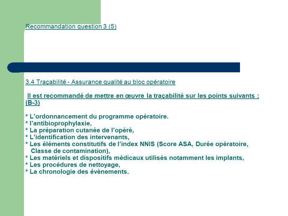 Recommandation question 3 (5) 3.4 Traçabilité - Assurance qualité au bloc opératoire Il est recommandé de mettre en œuvre la traçabilité sur les point