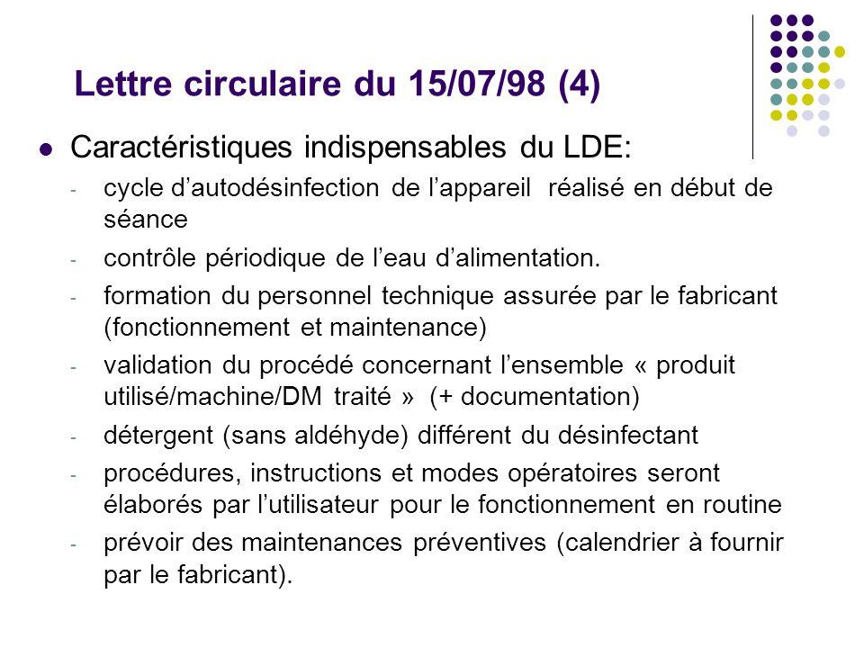Lettre circulaire du 15/07/98 (4) Caractéristiques indispensables du LDE: - cycle dautodésinfection de lappareil réalisé en début de séance - contrôle périodique de leau dalimentation.
