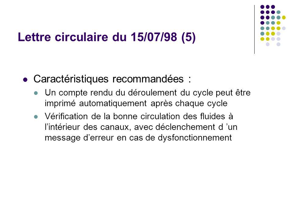 Lettre circulaire du 15/07/98 (5) Caractéristiques recommandées : Un compte rendu du déroulement du cycle peut être imprimé automatiquement après chaque cycle Vérification de la bonne circulation des fluides à lintérieur des canaux, avec déclenchement d un message derreur en cas de dysfonctionnement
