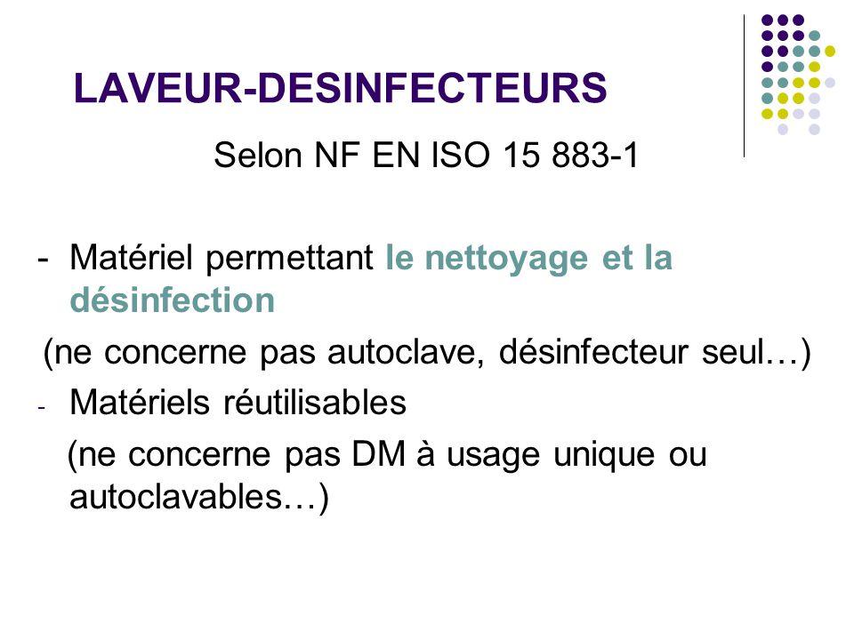 LAVEUR-DESINFECTEURS Selon NF EN ISO 15 883-1 - Matériel permettant le nettoyage et la désinfection (ne concerne pas autoclave, désinfecteur seul…) -