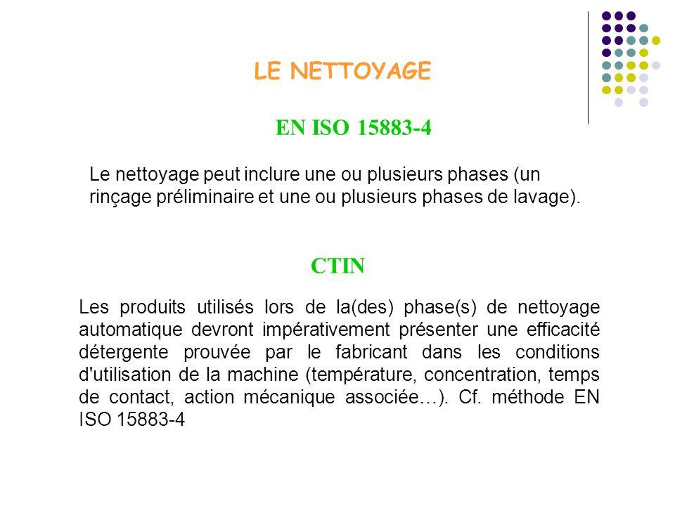 LE NETTOYAGE Les produits utilisés lors de la(des) phase(s) de nettoyage automatique devront impérativement présenter une efficacité détergente prouvé