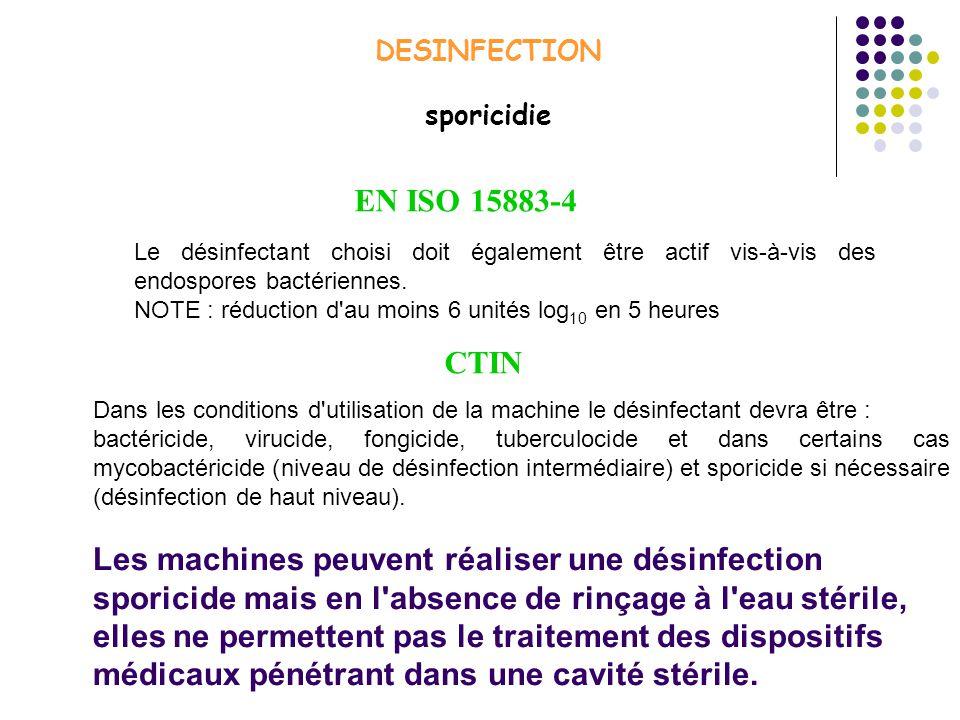 DESINFECTION sporicidie Le désinfectant choisi doit également être actif vis-à-vis des endospores bactériennes. NOTE : réduction d'au moins 6 unités l