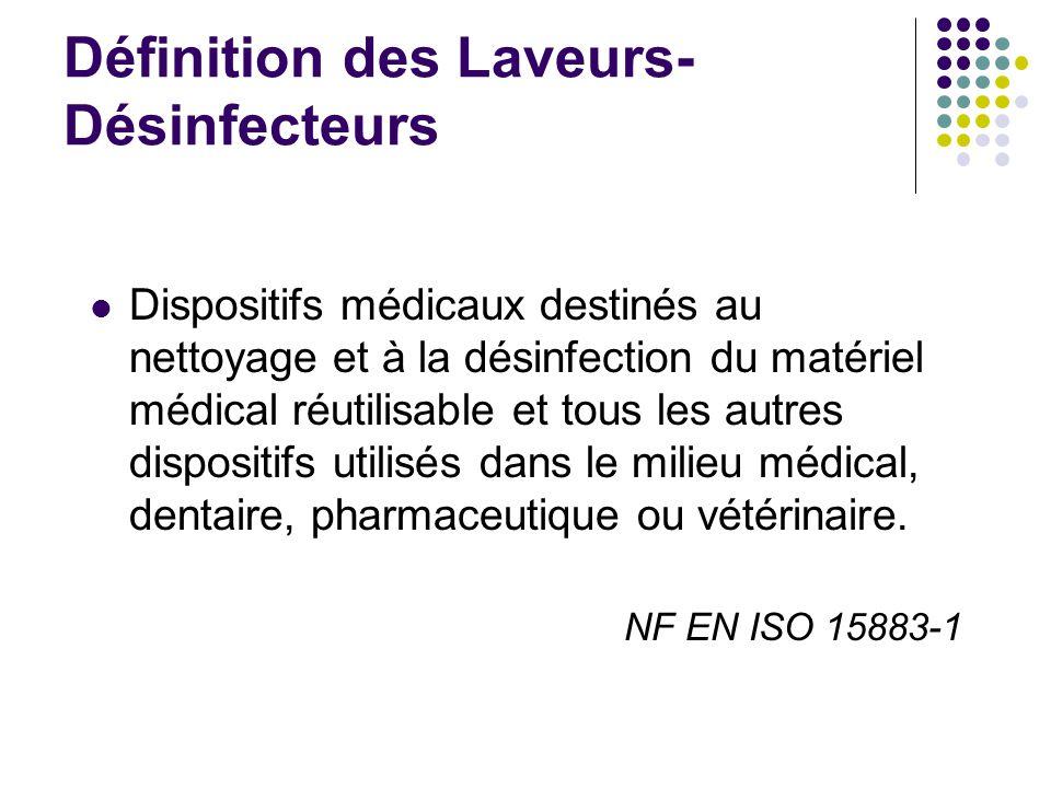 Définition des Laveurs- Désinfecteurs Dispositifs médicaux destinés au nettoyage et à la désinfection du matériel médical réutilisable et tous les aut
