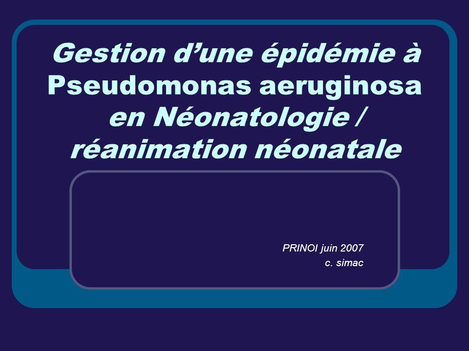 Gestion dune épidémie à Pseudomonas aeruginosa en Néonatologie / réanimation néonatale PRINOI juin 2007 c. simac