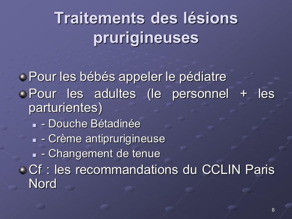 8 Traitements des lésions prurigineuses Pour les bébés appeler le pédiatre Pour les adultes (le personnel + les parturientes) - Douche Bétadinée - Dou