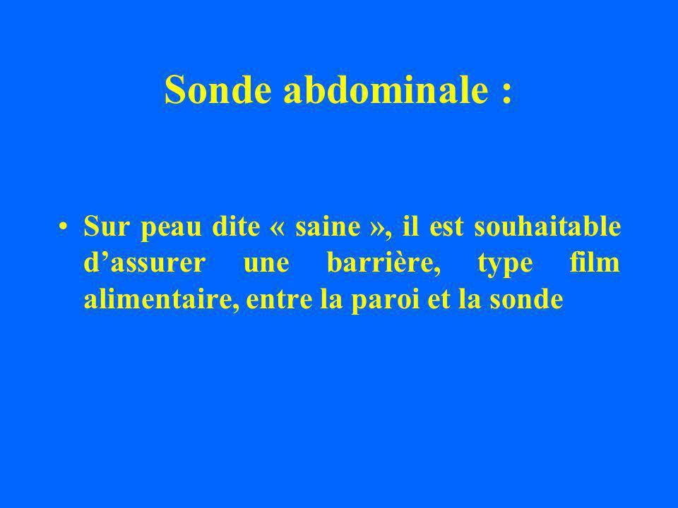 Sonde abdominale : Sur peau dite « saine », il est souhaitable dassurer une barrière, type film alimentaire, entre la paroi et la sonde
