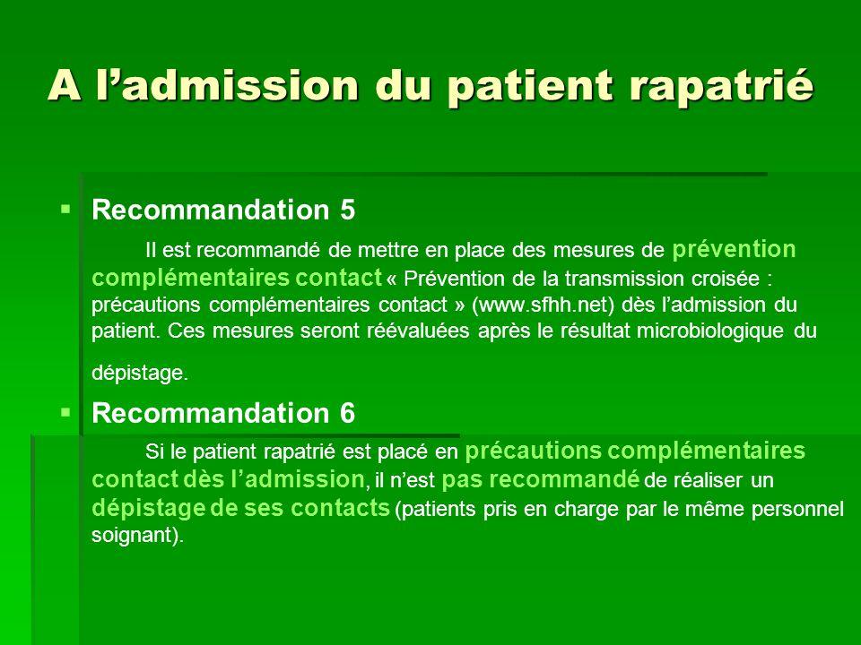 A ladmission du patient rapatrié Recommandation 5 Il est recommandé de mettre en place des mesures de prévention complémentaires contact « Prévention