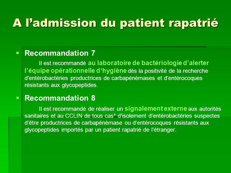 A ladmission du patient rapatrié Recommandation 7 Il est recommandé au laboratoire de bactériologie dalerter léquipe opérationnelle dhygiène dès la po