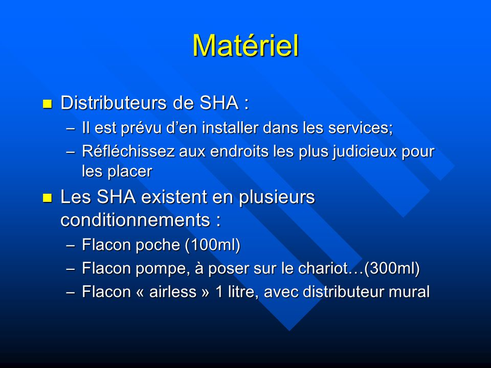 Distributeurs de SHA : Distributeurs de SHA : –Il est prévu den installer dans les services; –Réfléchissez aux endroits les plus judicieux pour les pl