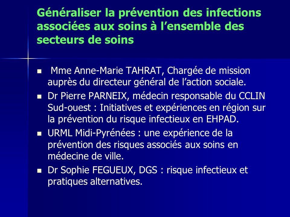Généraliser la prévention des infections associées aux soins à lensemble des secteurs de soins Mme Anne-Marie TAHRAT, Chargée de mission auprès du directeur général de laction sociale.