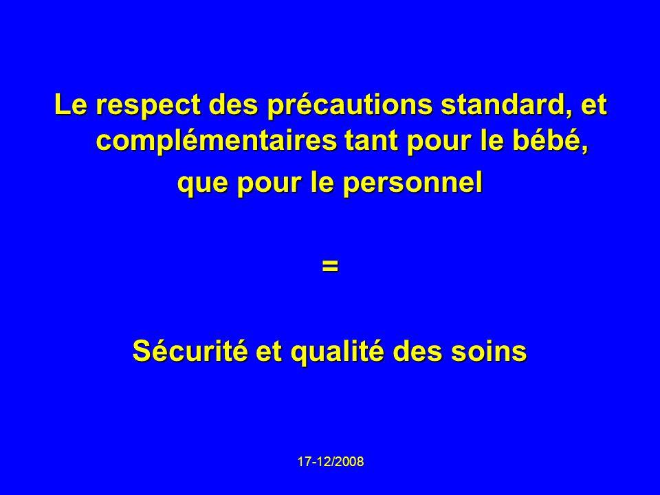 17-12/2008 Le respect des précautions standard, et complémentaires tant pour le bébé, que pour le personnel = Sécurité et qualité des soins