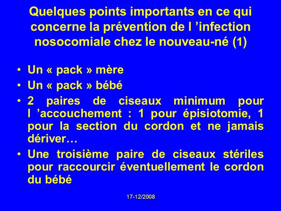 17-12/2008 Quelques points importants en ce qui concerne la prévention de l infection nosocomiale chez le nouveau-né ( 1 ) Un « pack » mère Un « pack