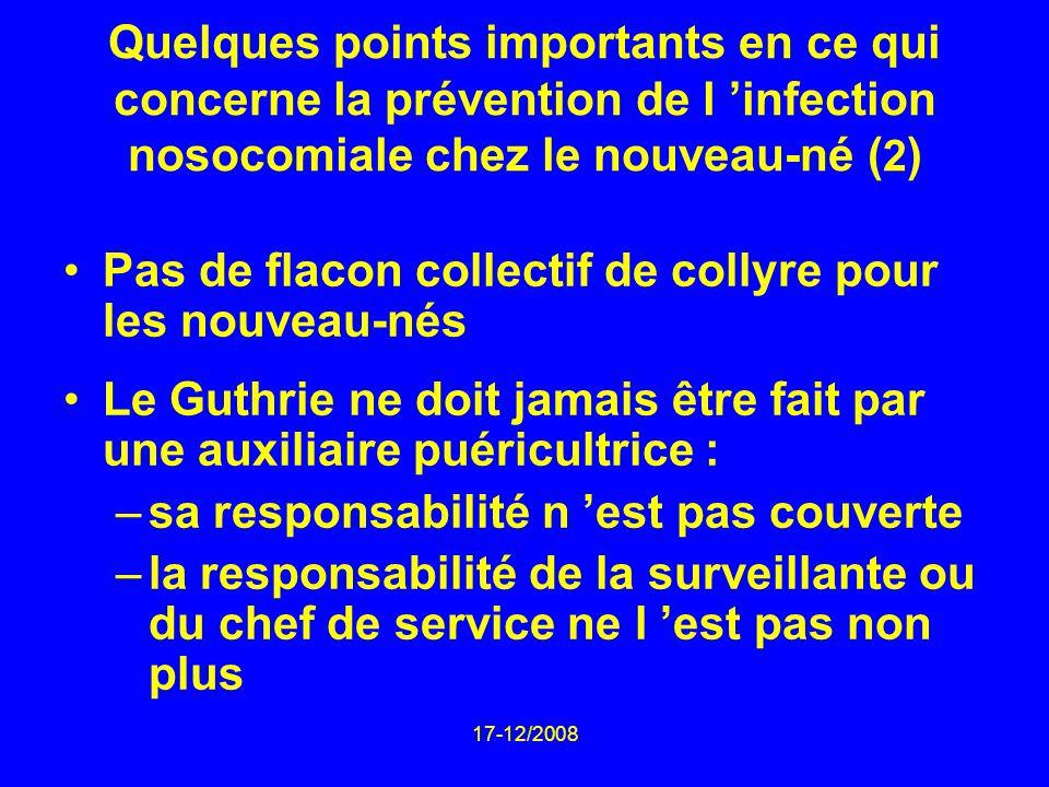 17-12/2008 Quelques points importants en ce qui concerne la prévention de l infection nosocomiale chez le nouveau-né ( 2 ) Pas de flacon collectif de