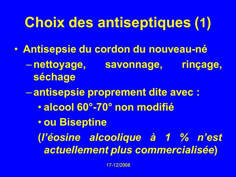 17-12/2008 Choix des antiseptiques ( 1 ) Antisepsie du cordon du nouveau-né –nettoyage, savonnage, rinçage, séchage –antisepsie proprement dite avec :