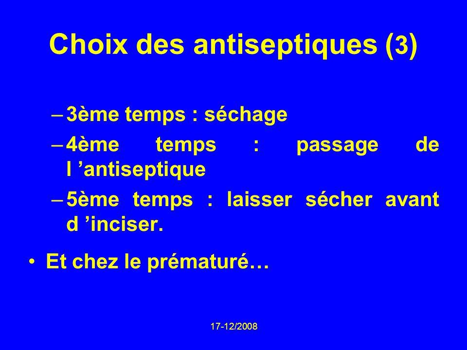 17-12/2008 Choix des antiseptiques ( 3 ) –3ème temps : séchage –4ème temps : passage de l antiseptique –5ème temps : laisser sécher avant d inciser. E
