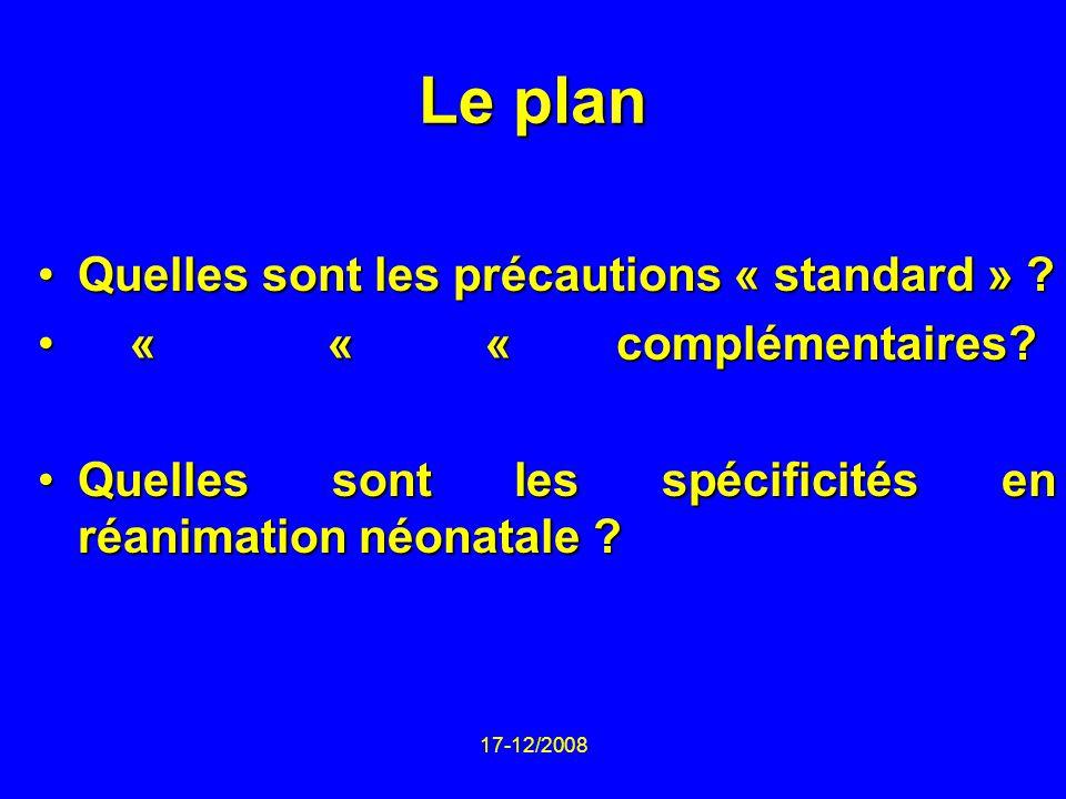 17-12/2008 Le plan Quelles sont les précautions « standard » ?Quelles sont les précautions « standard » ? « « « complémentaires? « « « complémentaires