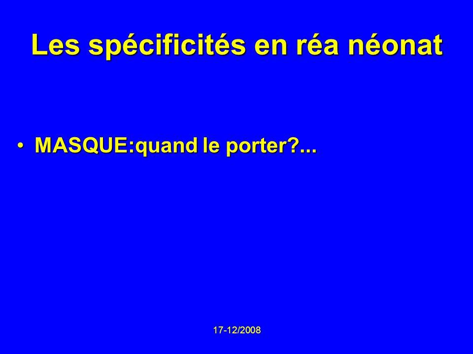17-12/2008 Les spécificités en réa néonat MASQUE:quand le porter?...MASQUE:quand le porter?...