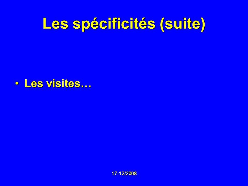 17-12/2008 Les spécificités (suite) Les visites…Les visites…