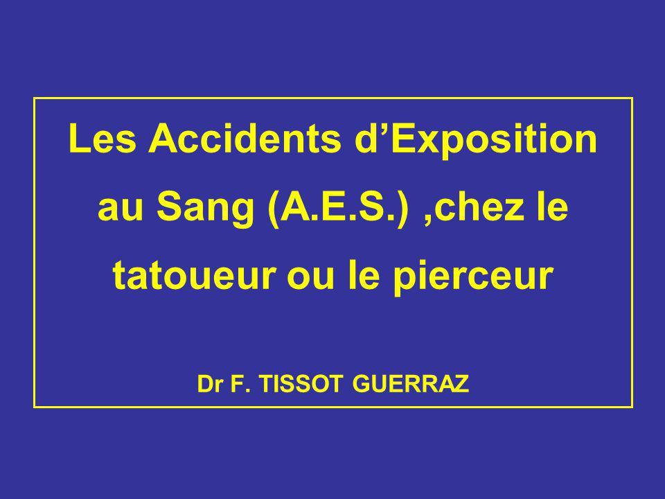 Les Accidents dExposition au Sang (A.E.S.),chez le tatoueur ou le pierceur Dr F. TISSOT GUERRAZ