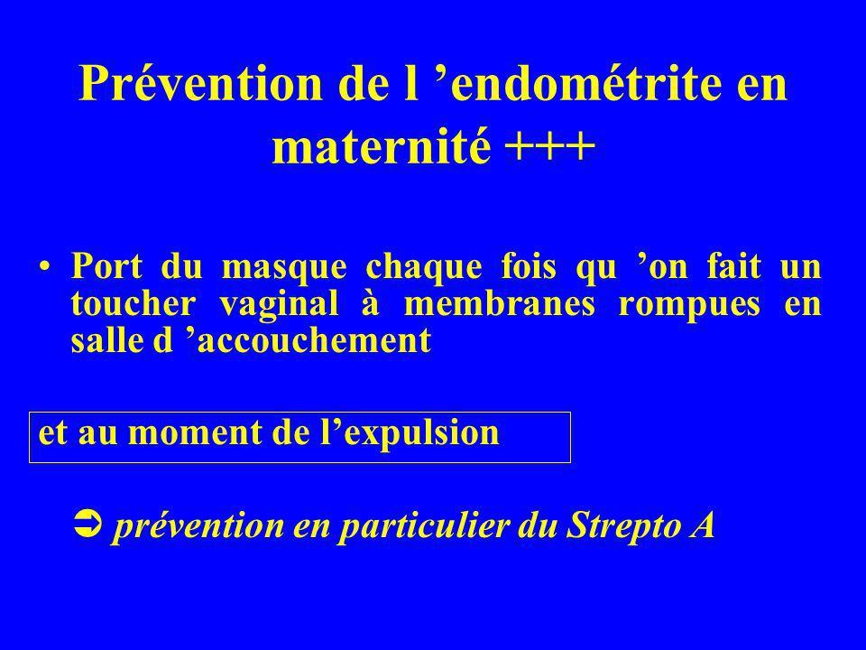 Prévention de l endométrite en maternité +++ Port du masque chaque fois qu on fait un toucher vaginal à membranes rompues en salle d accouchement et a