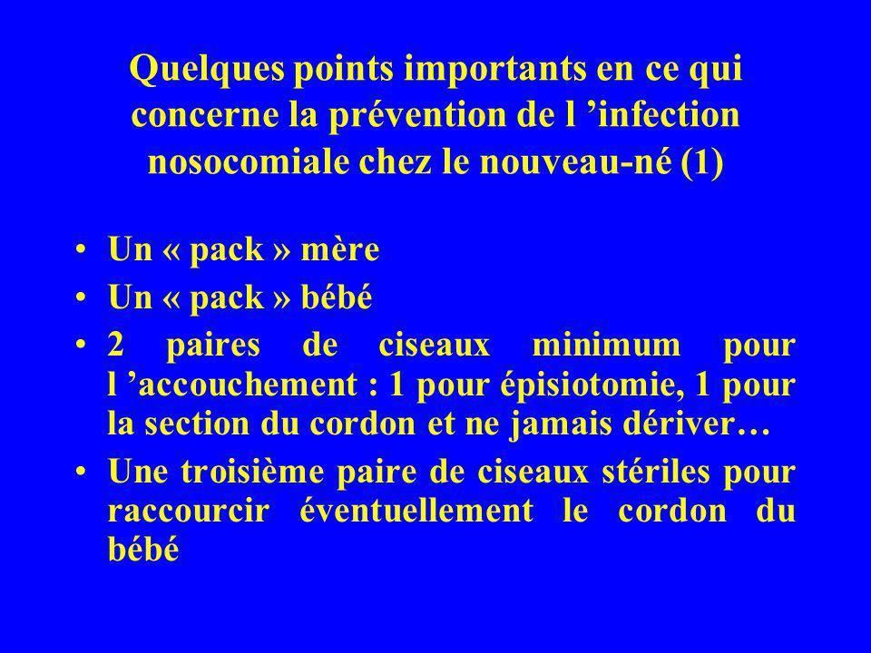 Quelques points importants en ce qui concerne la prévention de l infection nosocomiale chez le nouveau-né ( 1 ) Un « pack » mère Un « pack » bébé 2 pa