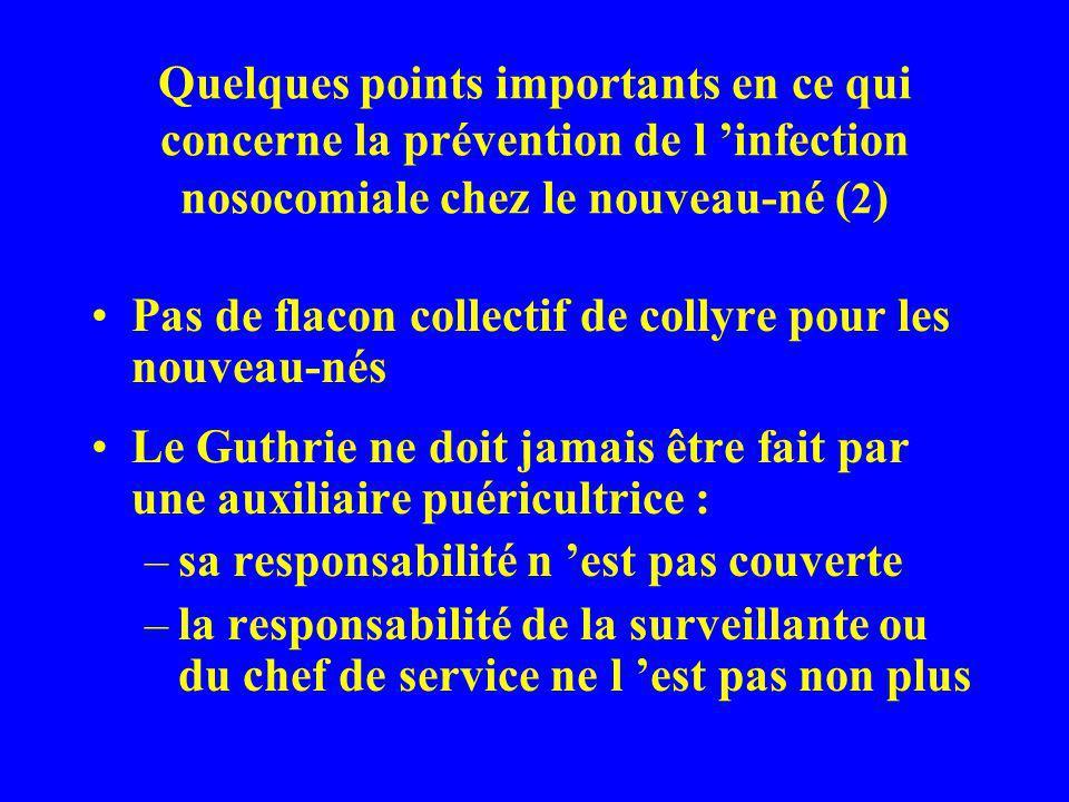 Quelques points importants en ce qui concerne la prévention de l infection nosocomiale chez le nouveau-né ( 2 ) Pas de flacon collectif de collyre pou