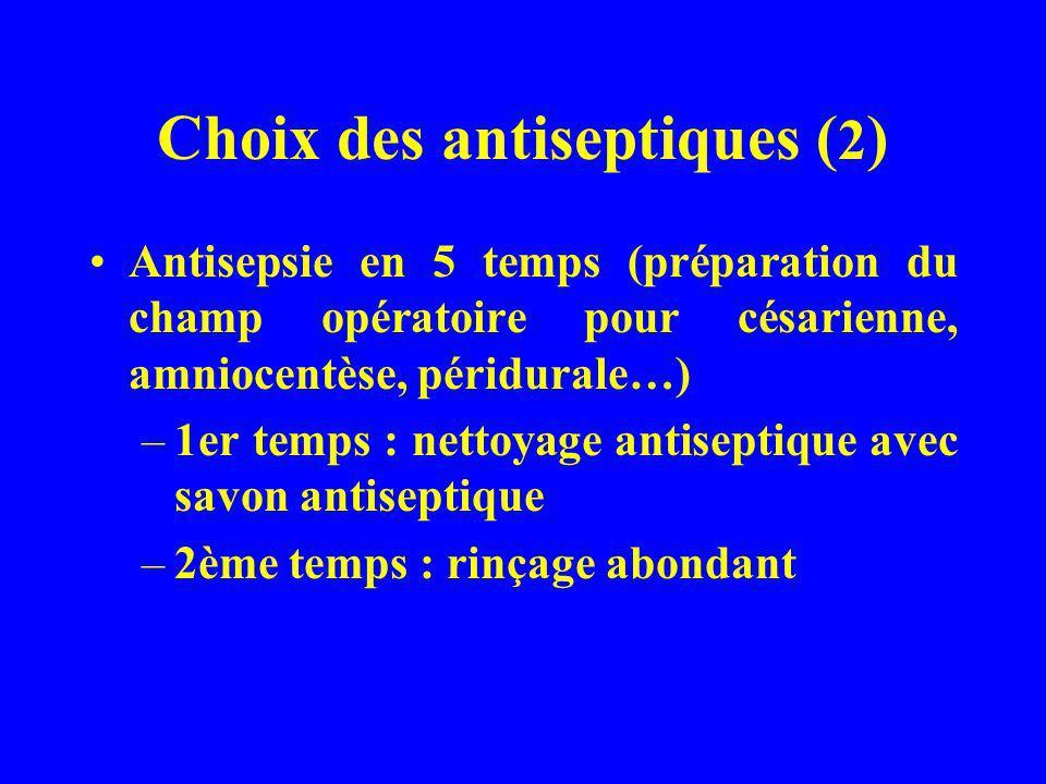 Choix des antiseptiques ( 2 ) Antisepsie en 5 temps (préparation du champ opératoire pour césarienne, amniocentèse, péridurale…) –1er temps : nettoyag