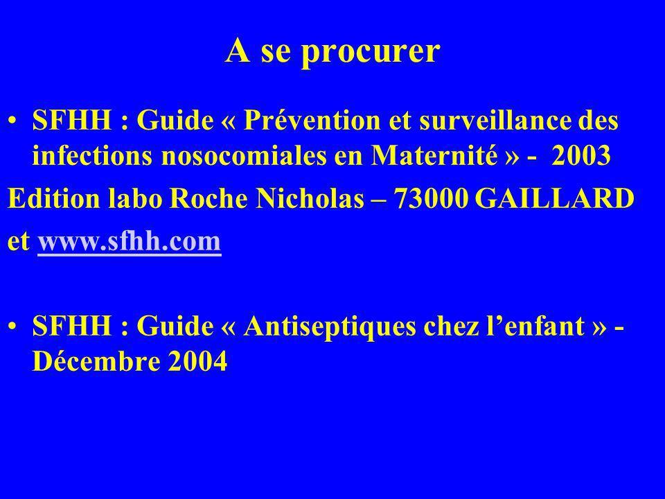 A se procurer SFHH : Guide « Prévention et surveillance des infections nosocomiales en Maternité » - 2003 Edition labo Roche Nicholas – 73000 GAILLARD