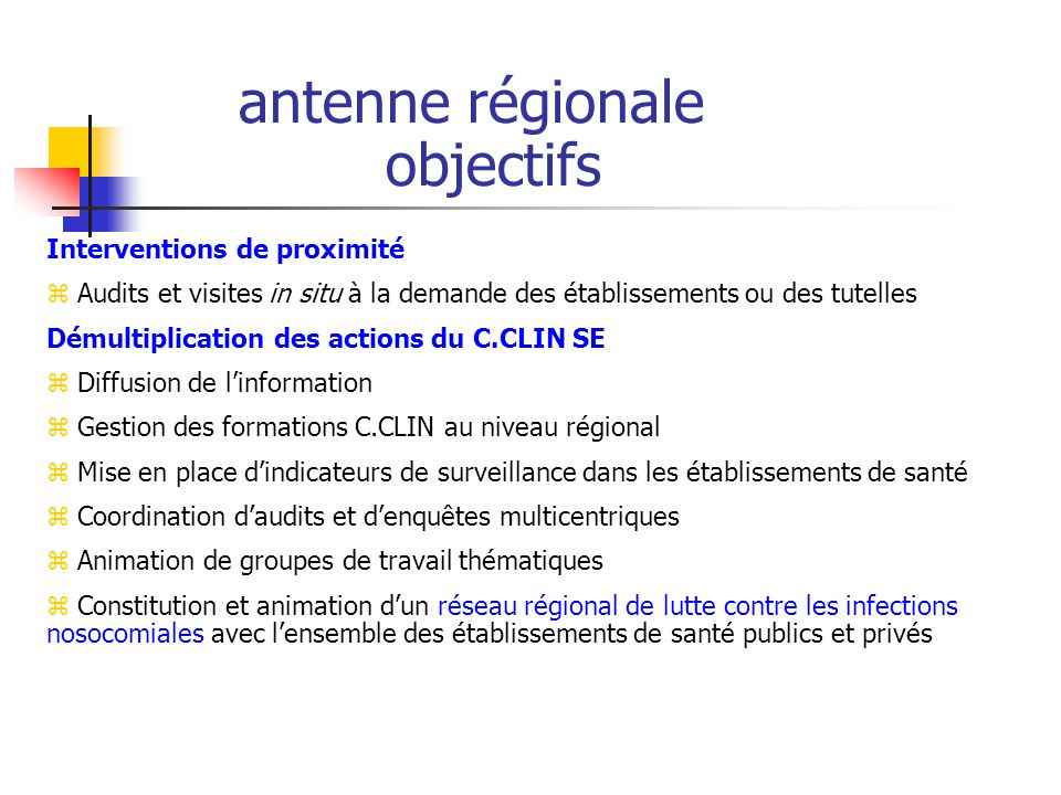 antenne régionale objectifs Interventions de proximité z Audits et visites in situ à la demande des établissements ou des tutelles Démultiplication de