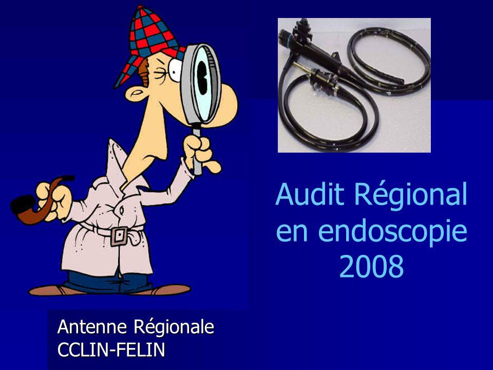 Audit Régional en endoscopie 2008 Antenne Régionale CCLIN-FELIN